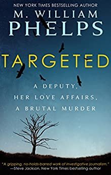 [Phelps, M. William]のTARGETED: A Deputy, Her Love Affairs, A Brutal Murder (English Edition)