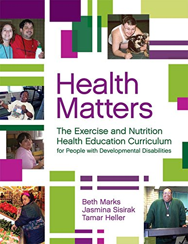 Download Health Matters: The Exercise and Nutrition, and Health Education Curriculum for People With Developmental Disabilities 1557669996