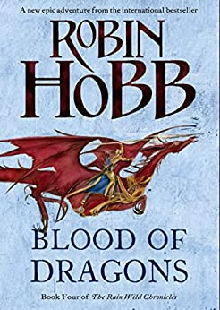 Blood of Dragons (The Rain Wild Chronicles, Book 4) by [Hobb, Robin]