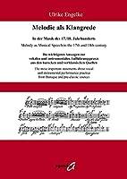 Melodie als Klangrede. In der Musik des 17./18. Jahrhunderts: Die wichtigsten Aussagen zur vokalen und instrumentalen Auffuehrungspraxis aus den barocken und vorklassischen Quellen