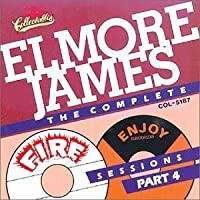 Complete Fire & Enjoy Sessions 4 by ELMORE JAMES (2013-05-03)