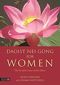Daoist Nei Gong for Women: The Art of the Lotus and the Moon by [Edlund, Roni, Mitchell, Damo]