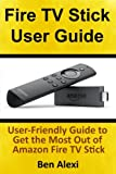 Fire TV Stick User Guide: User-friendly Guide to Get the Most Out of Amazon Fire TV Stick