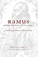 Ramus, Method And The Decay Of Dialogue: From The Art Of Discourse To The Art Of Reason