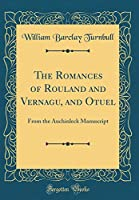 The Romances of Rouland and Vernagu, and Otuel: From the Auchinleck Manuscript (Classic Reprint)