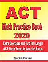 ACT Math Practice Book 2020: Extra Exercises and Two Full Length ACT Math Tests to Ace the Exam