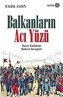 Balkanlarin Aci Yuzu - Basin Tarihinde Balkan Savaslari