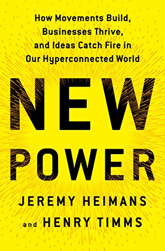 New Power: How Movements Build, Businesses Thrive, and Ideas Catch Fire in Our Hyperconnected World