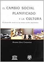 El cambio social planificado y la cultura / Planned Social Change and Culture: El Desarrollo Social En Las Zonas Rurales Deprimidas (General)