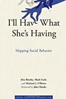 I'll Have What She's Having: Mapping Social Behavior (Simplicity: Design, Technology, Business, Life) by R. Alexander Bentley Mark Earls Michael J. O'Brien(2011-08-26)