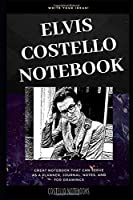Elvis Costello Notebook: Great Notebook for School or as a Diary, Lined With More than 100 Pages.  Notebook that can serve as a Planner, Journal, Notes and for Drawings. (Elvis Costello Notebooks)