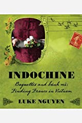Indochine: Baguettes and Bnh M by Luke Nguyen(2011-10-01) Hardcover