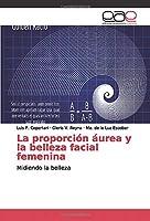 La proporción áurea y la belleza facial femenina: Midiendo la belleza