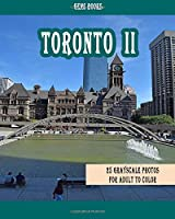 Toronto II: : 25 Grayscale Photos for Adult to Color (Grayscale Adult Coloring Book of Cities, Coloring Books for Grown-Ups)