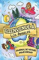 Bienvenue à Los Angeles Journal de Voyage Pour Enfants: 6x9 Journaux de voyage pour enfant I Calepin à compléter et à dessiner I Cadeau parfait pour le voyage des enfants