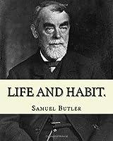 Life and habit. By: Samuel Butler (4 December 1835 - 18 June 1902): Novel (World's classic's)