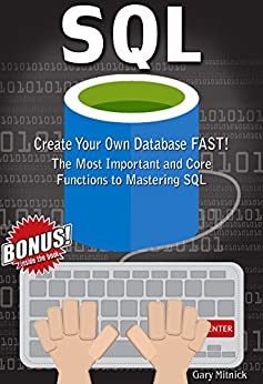SQL: Create Your Own Database FAST! The Most Important and Core Functions to Mastering SQL by [Mitnick, Gary]