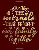 You Are The Miracle That Brought Our Family Together: Blank Notebook 8.5x11 100 pages Scrapbook Baby Book