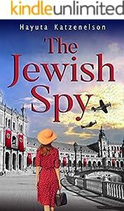 The Jewish Spy:  A WW2 Historical Novel, Based on a True Story of a Jewish Holocaust Survivor (World War II Brave Women Fiction Book 5) (English Edition)