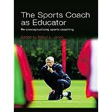 The Sports Coach as Educator: Re-conceptualising Sports Coaching