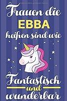 Notizbuch: Frauen Die Ebba Heissen Sind Wie Einhoerner (120 linierte Seiten, Softcover) Tagebebuch, Reisetagebuch, Skizzenbuch Fuer Mama, Tochter, Beste Freundin, Oma, Tante