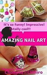 AMAZING NAIL ART: HOW TO MAKE IMPRESSIVE NAILS (English Edition)