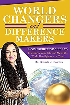 World Changers and Difference Makers: A Comprehensive Guide to Transform Your Life and Mend the World One Sphere at a Time by [Bowers, Brenda]