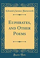Euphrates, and Other Poems (Classic Reprint)
