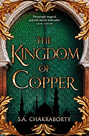 The Kingdom of Copper: Escape to a city of adventure, romance, and magic in this thrilling epic fantasy trilog