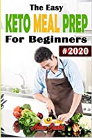 The Easy Keto Meal Prep  For Beginners #2020: A Practical Guide to Health & Weight Loss with 140+ Fast & Easy Delicious Recipes and 30 Day Meal Plan –Lose Up to 25 Pounds in 30 Days