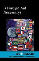 Is Foreign Aid Necessary? (At Issue Series)