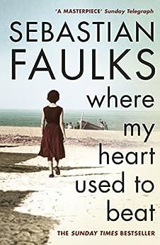 Where My Heart Used to Beat by [Faulks, Sebastian]