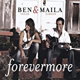 Forevermore / Ben Vegas and Maila Gibson