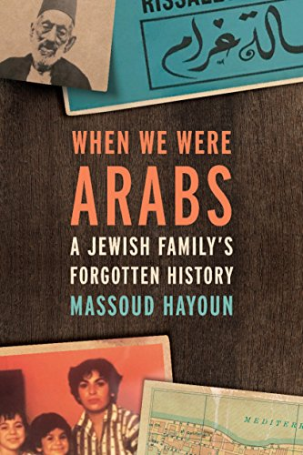 When We Were Arabs: A Jewish Family's Forgotten History (English Edition)