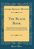The Black Book: Being the Full Account of How the Book of the Betrayers Came Into the Hands of Yorke Norroy, Secret Agent of the Department of State (Classic Reprint)