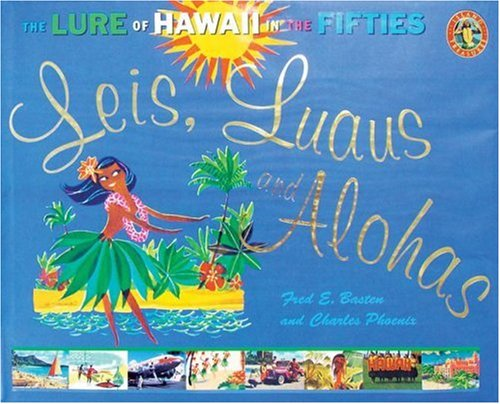 Leis, Luaus and Alohas: The Lure of Hawaii in the Fifties (Island Treasures)