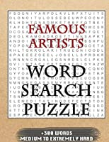 FAMOUS ARTISTS WORD SEARCH PUZZLE +300 WORDS Medium To Extremely Hard: AND MANY MORE OTHER TOPICS, With Solutions, 8x11' 80 Pages, All Ages : Kids 7-10, Solvable Word Search Puzzles, Seniors And Adults.