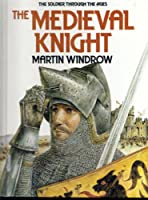 The Medieval Knight: The Soldier Through the Ages