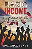 Basic Income: How a Canadian Movement Could Change the World