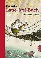 Latte Igel: Das grosse Latte-Igel-Buch