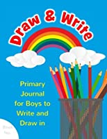 Draw & Write Primary Journal for Boys to Write and Draw in (Young Little Artist's & Author's Diary)