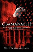Obamanable!: Why Barack Hussein Obama Is Bad for America