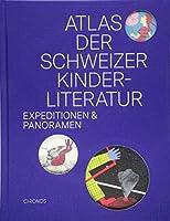 Atlas der Schweizer Kinderliteratur: Expeditionen und Panoramen
