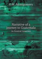 Narrative of a Journey to Guatemala in Central America