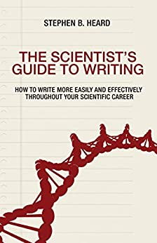 The Scientist's Guide to Writing: How to Write More Easily and Effectively throughout Your Scientific Career by [Heard, Stephen B.]