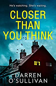 Closer Than You Think: 2019's most gripping serial-killer thriller by [O'Sullivan, Darren]
