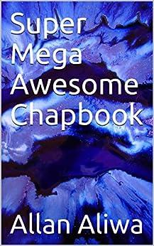 Super Mega Awesome Chapbook by [Aliwa, Allan]