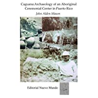 Caguana: Archaeology of an Aboriginal Ceremonial Center in Puerto Rico: A Large Archaeological Site at Cap? Utuado with Notes on Other Porto Rico Sites Visited in 1914-1915【洋書】 [並行輸入品]