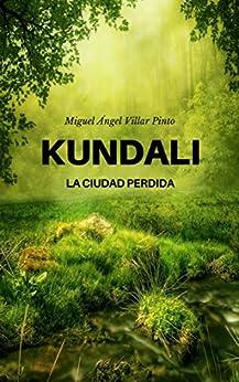 Kundali: La ciudad perdida (Infantil (a partir de 8 años) nº 1) (Spanish Edition) by [Villar Pinto, Miguel Ángel]