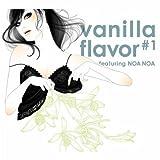 vanilla flavor #1 featuring NOA NOA